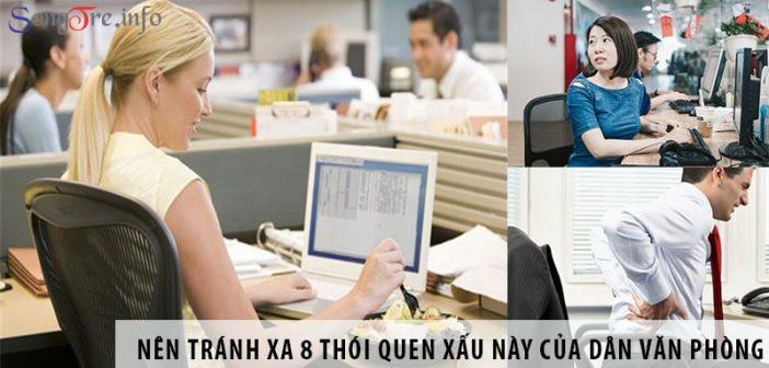 Nên tránh xa 8 thói quen xấu này của dân văn phòng