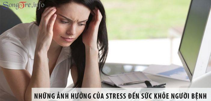 Những ảnh hưởng của stress đến sức khỏe người bệnh