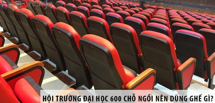 Thiết kế hội trường đại học 600 chỗ ngồi nên dùng ghế gì?