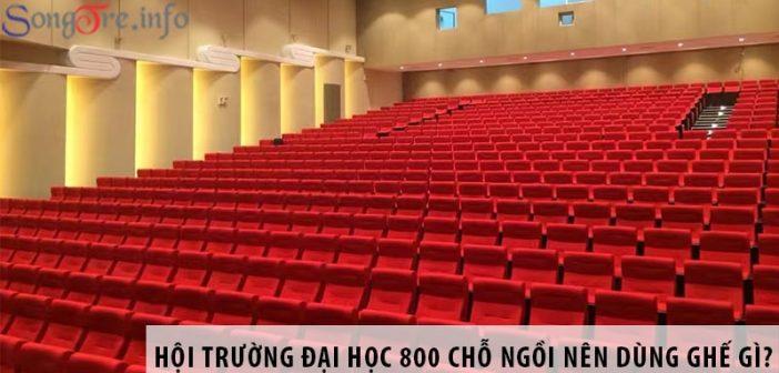 Thiết kế hội trường đại học 800 chỗ ngồi nên dùng ghế gì?