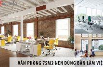 Thiết kế văn phòng 75m2 nên dùng bàn làm việc nào?
