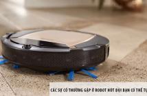 Các sự cố thường gặp ở robot hút bụi bạn có thể tự khắc phục