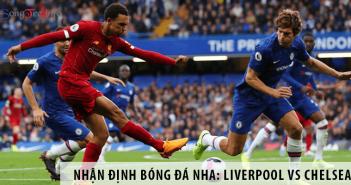 Nhận định bóng đá NHA: Liverpool vs Chelsea, 02h15 ngày 23/07